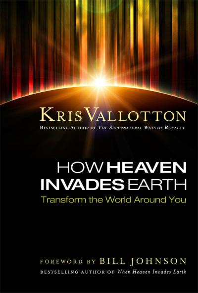 How Heaven Invades Earth - Kris Vallotton - Buy Christian Books Online here