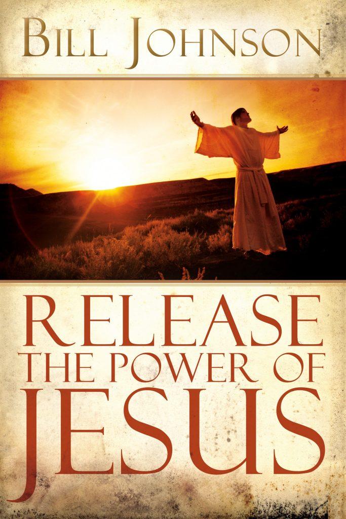 Release the Power of Jesus - Bill Johnson - Buy Christian Books Online here