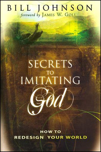 Secrets to Imitating God - Bill Johnson - Buy Christian Books Online here