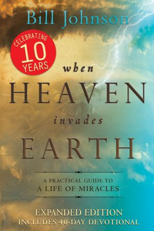 When Heaven Invades Earth - Bill Johnson - Buy Christian Books Online here