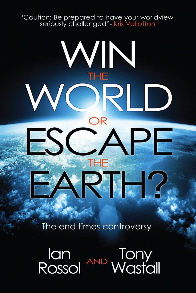Win the world or escape the earth? - Ian Rossol & Tony Wastall - Buy Christian Books Online here
