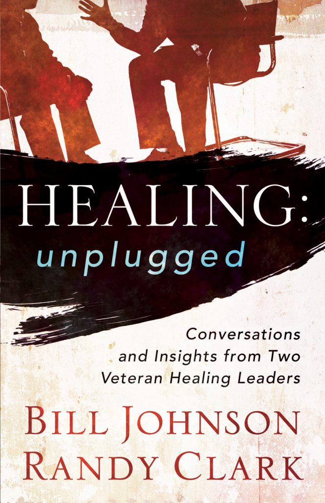Healing: Unplugged - Bill Johnson & Randy Clark - Buy Christian Books Online here