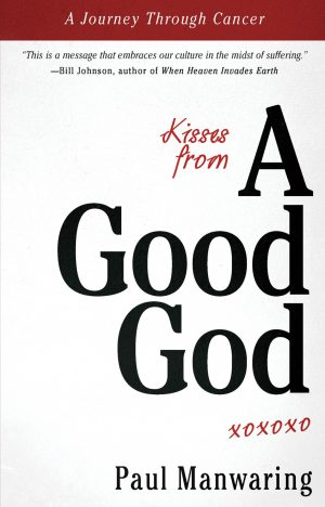 Kisses from a Good God - Paul Manwaring - Buy Christian Books Online here