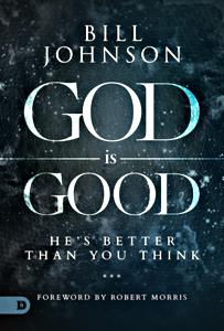 God is Good - Bill Johnson - Buy Christian Books Online here
