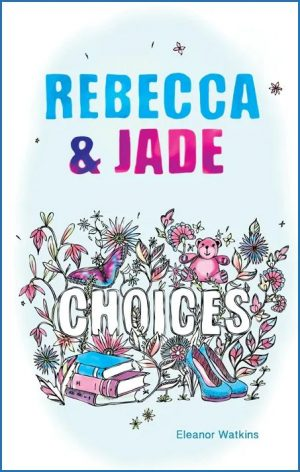 Rebecca & Jade: Choices - Eleanor Watkins - Buy Christian Books Online here