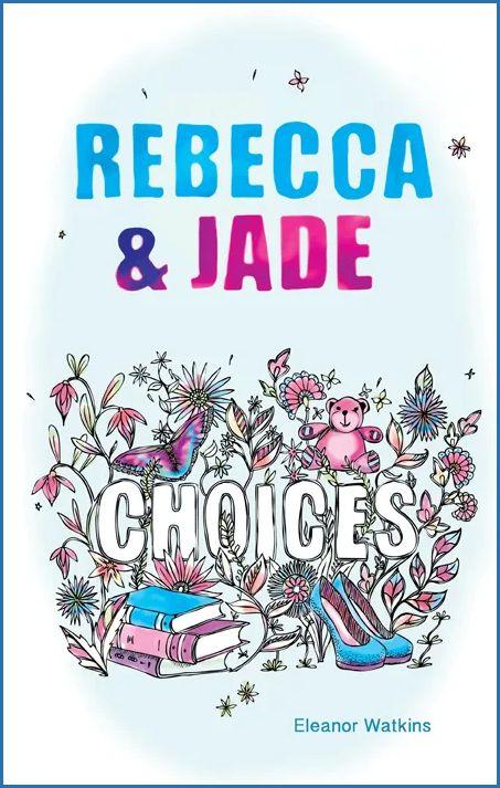 Rebecca & Jade: Choices - Eleanor Watkins - Buy Christian Books Online here