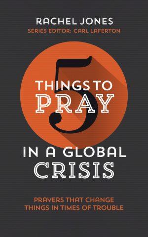 5 Things to Pray in a Global Crisis - Rachel Jones - Buy Christian Books Online here
